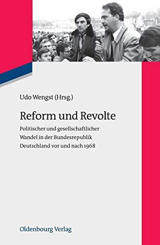 Reform und Revolte: Politischer und gesellschaftlicher Wandel in der Bundesrepublik Deutschland vor und nach 1968 (Zeitgeschichte im Gespräch, Band 12)