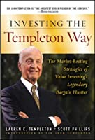 Investing the Templeton Way: The Market-Beating Stratgies of Value Investing's Legendary Bargain Hunter