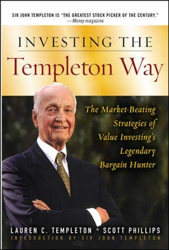 Investing the Templeton Way: The Market-Beating Strategies of Value Investing's Legendary Bargain Hu