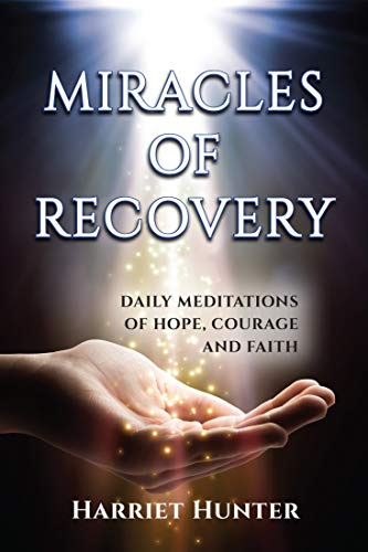 Miracles of Recovery: Daily Meditations of Hope, Courage and Faith