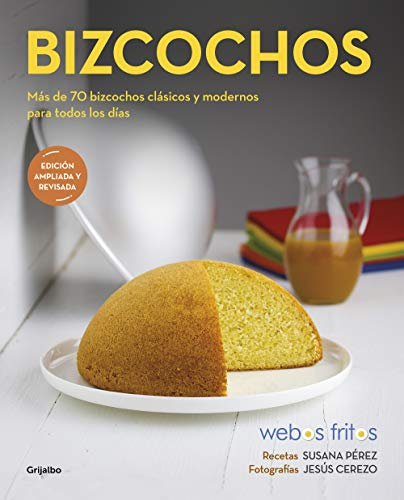 Bizcochos (Webos Fritos): Más de 70 bizcochos clásicos y modernos para todos los días