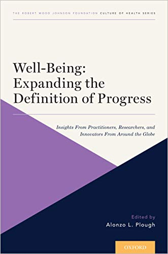 Well-Being: Expanding the Definition of Progress: Insights From Practitioners, Researchers, and Innovators From Around the Globe (CULTURE OF HEALTH Book 4) (English Edition)