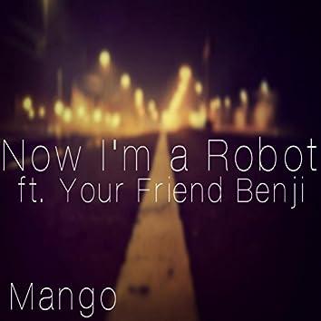 Now I'm a Robot (feat. Your Friend Benji)