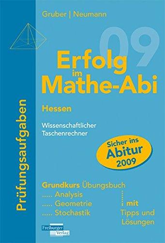 Erfolg im Mathe-Abi 2009 Hessen Prüfungsaufgaben Grundkurs wissenschaftlicher Taschenrechner: Analysis, Geometrie, Stochastik mit Tipps und Lösungen