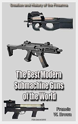 The Best Samples of Modern Submachine Guns of the World Part 1: History of the Firearms (English Edition)