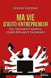 Ma vie d'auto-entrepreneur - Pas vraiment patron, complètement tâcheron