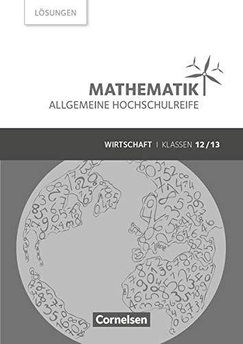 Mathematik - Allgemeine Hochschulreife - Wirtschaft - Klasse 12/13: Lösungen zum Schülerbuch