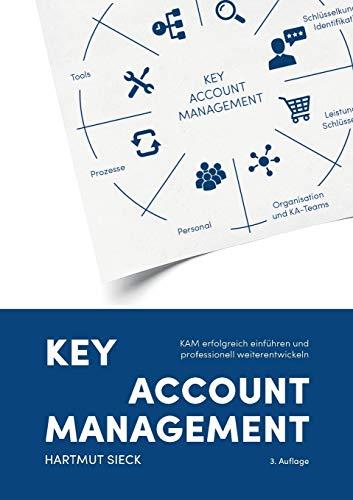 Key Account Management: KAM erfolgreich einführen und professionell weiterentwickeln