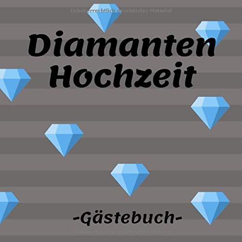 Diamanten Hochzeit Gästebuch: Erinnerungsbuch zum eintragen von Glückwünschen und Grüßen an das...