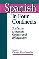 Spanish in Four Continents: Studies in Language Contact and Bilingualism (Georgetown Studies in Romance Linguistics)