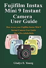 Fujifilm Instax Mini 9 Camera User Guide: How to use your fujifilm instax mini 9 instant camera user guide like a pro Adults/Kids