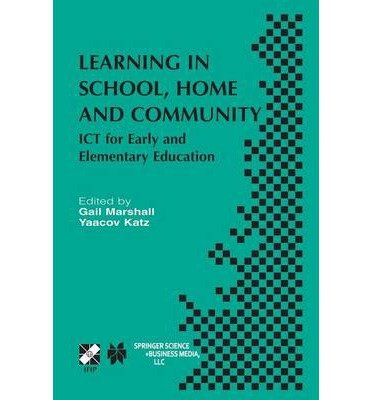 [(Learning in School, Home and Community: ICT for Early and Elementary Education )] [Author: Gail Marshall] [Oct-2013]