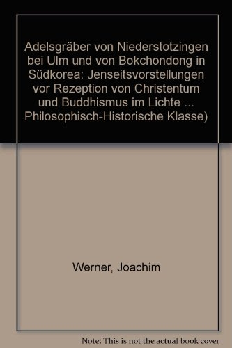 Adelsgräber von Niederstotzingen bei Ulm und von Bokchondongin Südchorea: Jenseitsvorstellungen vor Rezeption von Christentum und Buddhismus im Lichte v ergleichender Archäologie