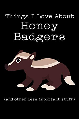 Things I Love About Honey Badgers (and other less important stuff): Blank Lined Journal
