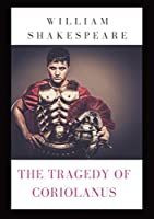 The Tragedy of Coriolanus: a tragedy by Shakespeare based on the life of the Roman general Caius Marcius Coriolanus after his military success against various uprisings challenging the government of Rome after the expulsion of the Tarquin kings