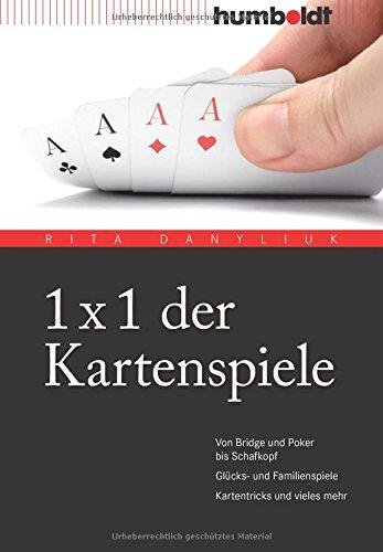1 x 1 der Kartenspiele: Von Bridge über Poker und Skat bis Zwicken. Glücks- und Familienspiele. Kartentricks und vieles mehr. (humboldt - Freizeit & Hobby)