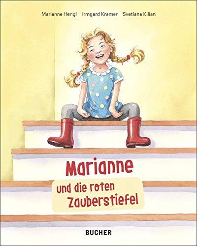 Marianne und die roten Zauberstiefel: Nach einer wahren Geschichte von Marianne Hengl