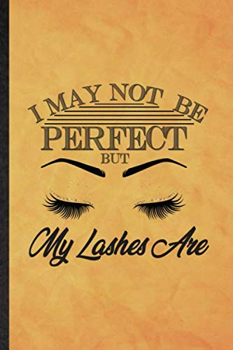 I May Not Be Perfect but My Lashes Are: Funny Blank Lined Mascara Eyelashes Journal Notebook,...