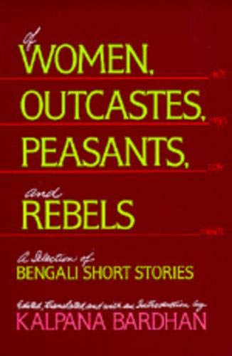 Of Women, Outcastes, Peasants, and Rebels: A Selection of Bengali Short Stories (Volume 1) (Voices from Asia)