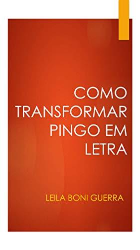 Como Transformar Pingo em Letra (Portuguese Edition)