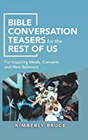 Bible Conversation Teasers for the Rest of Us: For Inquiring Minds, Converts and New Believers