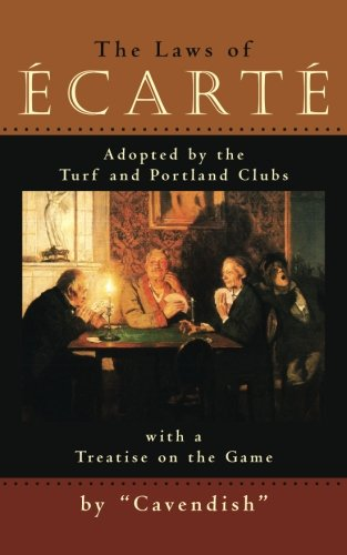 The Laws of Ecarte: The Laws of Écarté, Adopted by The Turf and Portland Clubs with a Treatise on the Game