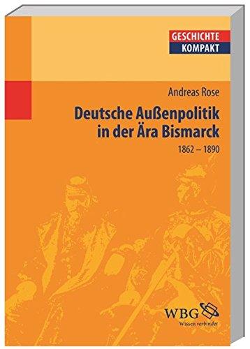 Deutsche Außenpolitik in der Ära Bismarck, (1862-1890) (Geschichte kompakt)