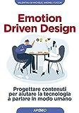 Emotion driven design. Progettare contenuti per interfacce in sintonia con le persone