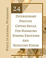 24 Diversionary Positive Coping Skills For Managing Strong Emotions And Reducing Stress - Write In Journal Workbook