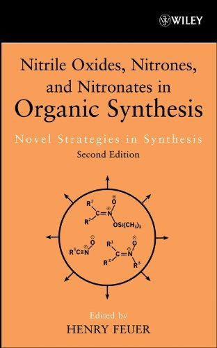Nitrile Oxides, Nitrones and Nitronates in Organic Synthesis: Novel Strategies in Synthesis (Organic Nitro Chemistry)