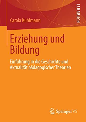 Erziehung und Bildung: Einführung in die Geschichte und Aktualität pädagogischer Theorien