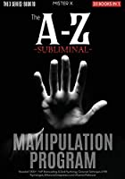 The A-Z Subliminal Manipulation Program: Revealed 1000+1 NLP, Brainwashing & Dark Psychology Censored Techniques of FBI Psychologists, Billionaire Entrepreneurs and Influential Politicians (The X Serie$)
