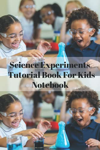Science Experiments Tutorial Book For Kids Notebook: Notebook|Journal| Diary/ Lined - Size 6x9 Inches 100 Pages