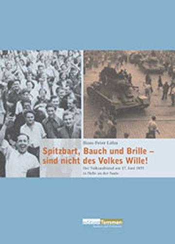 Spitzbart, Bauch und Brille - sind nicht des Volkes Wille!: Der Volksaufstand am 17. Juni 1953 in Halle an der Saale (Analysen und Dokumente)