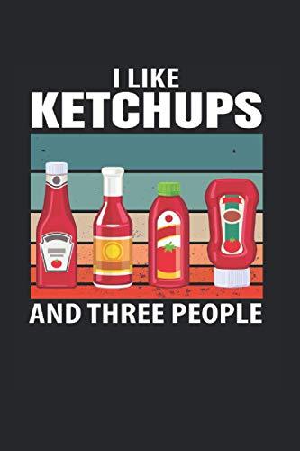 I Like Ketchups and Three People   Ketchup Essen Soße Rezeptbuch Geschenk: Notizbuch A5 120 Seiten liniert