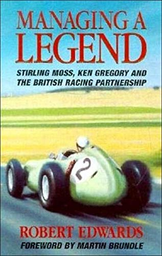 Managing a Legend: Sterling Moss, Ken Gregory and the British Racing...