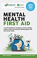 Mental Health First Aid: A practical guide for workplaces, schools, families, friends, carers and everyone needing support with their mental health.