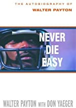 Never Die Easy: The Autobiography of Walter Payton by Payton, Walter Published by Villard 1st (first) edition (2000) Hardcover
