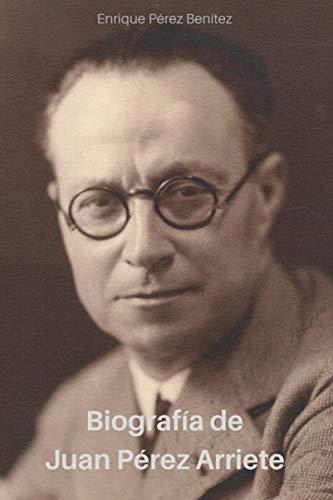 Biografía de Juan Pérez Arriete