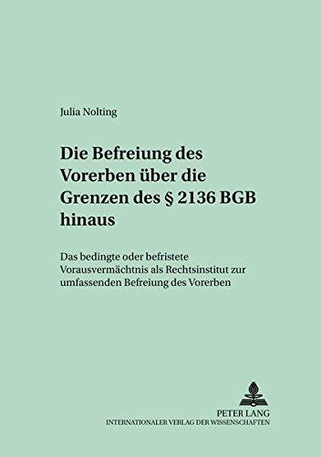 Die Befreiung des Vorerben über die Grenzen des § 2136 BGB hinaus: Das bedingte oder befristete Vorausvermächtnis als Rechtsinstitut zur umfassenden ... und Rechtspolitik, Band 15)