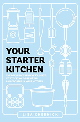 Your Starter Kitchen: The Definitive Beginner's Guide to Stocking, Organizing, and Cooking in Your Kitchen Front Cover