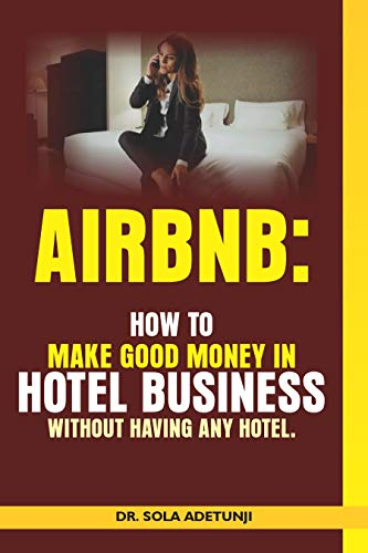AIRBNB: How To Make Good Money From Hotel Business Without Having Any Hotel (English Edition)