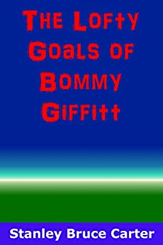 The Lofty Goals of Bommy Giffitt by [Stanley Bruce Carter]