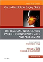 The Head and Neck Cancer Patient: Perioperative Care and Assessment, An Issue of Oral and Maxillofacial Surgery Clinics of North America, 1e (The Clinics: Dentistry)