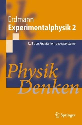 Experimentalphysik 2: Kollision, Gravitation, Bezugssysteme Physik Denken (Springer-Lehrbuch)