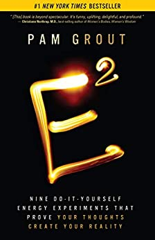 E-Squared: Nine Do-It-Yourself Energy Experiments That Prove Your Thoughts Create Your Reality by [Pam Grout]