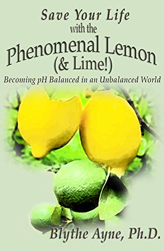 Save Your Life with the Phenomenal Lemon & Lime: Becoming pH Balanced in an Unbalanced World (How to Save Your Life) (English Edition)