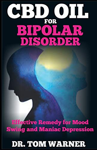 CBD OIL FOR BIPOLAR DISORDER: Effective Remedy for Mood Swing and Manic Depression