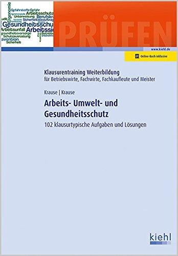 Arbeits-, Umwelt- und Gesundheitsschutz: 102 klausurtypische Aufgaben und Lösungen