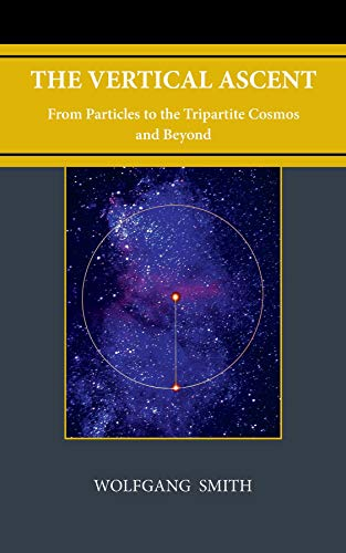 The Vertical Ascent: From Particles to the Tripartite Cosmos and Beyond (English Edition)